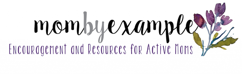 Mom By Example - An active mother's resource for daily inspiration and encouragement